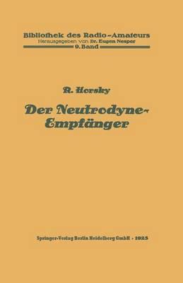 Der Neutrodyne-Empf nger - Bibliothek Des Radio Amateurs (Geschlossen) (Paperback)
