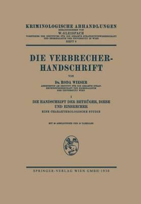 Die Verbrecher-Handschrift: I: Die Handschrift Der Betr ger, Diebe Und Einbrecher Eine Charakterologische Studie - Kriminologische Abhandlungen (Paperback)