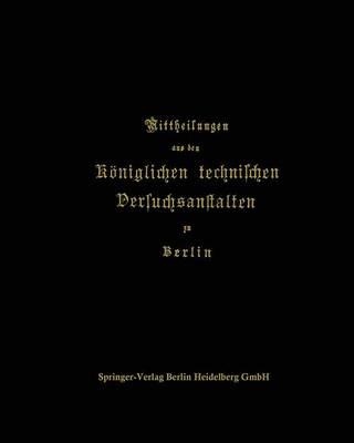 Mittheilungen Aus Den Koeniglichen Technischen Versuchsanstalten Zu Berlin (Paperback)