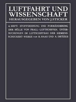 Stoffdehnung Und Form nderung Der H lle Von Prall-Luftschiffen: Untersuchungen Im Luftschiffbau Der Siemens-Schuckert-Werke - Luftfahrt Und Wissenschaft 4 (Paperback)