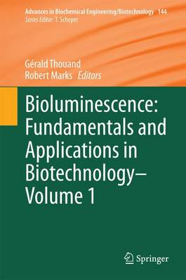 Bioluminescence: Fundamentals and Applications in Biotechnology - Volume 1 - Advances in Biochemical Engineering/Biotechnology 144 (Hardback)