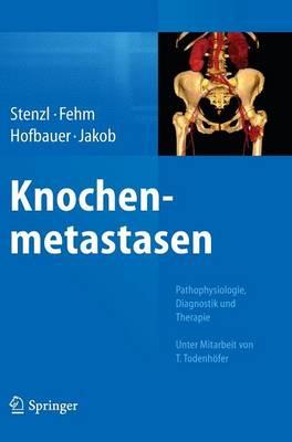 Knochenmetastasen: Pathophysiologie, Diagnostik Und Therapie - Unter Mitarbeit Von T. Todenh fer (Hardback)
