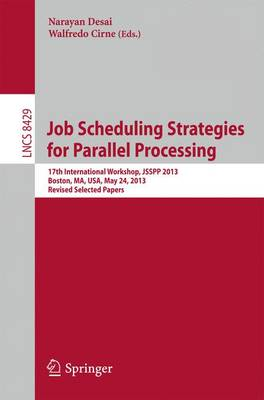 Job Scheduling Strategies for Parallel Processing: 17th International Workshop, JSSPP 2013, Boston, MA, USA, May 24, 2013 Revised Selected Papers - Theoretical Computer Science and General Issues 8429 (Paperback)