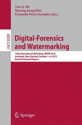 Digital-Forensics and Watermarking: 12th International Workshop, IWDW 2013, Auckland, New Zealand, October 1-4, 2013. Revised Selected Papers - Lecture Notes in Computer Science 8389 (Paperback)