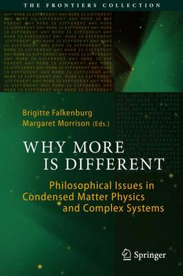Why More Is Different: Philosophical Issues in Condensed Matter Physics and Complex Systems - The Frontiers Collection (Hardback)