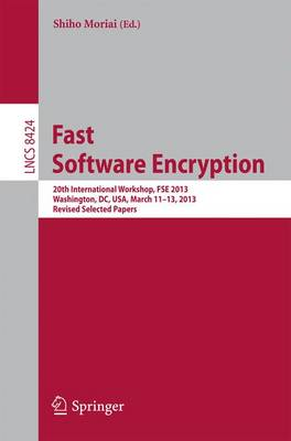 Fast Software Encryption: 20th International Workshop, FSE 2013, Singapore, March 11-13, 2013. Revised Selected Papers - Lecture Notes in Computer Science 8424 (Paperback)