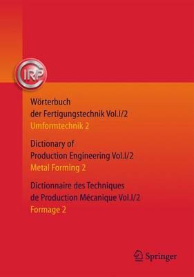 Worterbuch der Fertigungstechnik. Dictionary of Production Engineering. Dictionnaire des Techniques de Production Mecanique: Vol. I/2: Umformtechnik 2/Metal Forming 2/Formage 2 (Hardback)