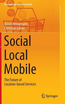 Social - Local - Mobile: The Future of Location-Based Services - Management for Professionals (Hardback)