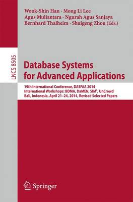 Database Systems for Advanced Applications: 19th International Conference, DASFAA 2014, International Workshops: BDMA, DaMEN, SIM(3), UnCrowd; Bali, Indonesia, April 21--24, 2014, Revised Selected Papers - Information Systems and Applications, incl. Internet/Web, and HCI 8505 (Paperback)