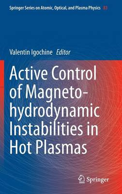 Active Control of Magneto-hydrodynamic Instabilities in Hot Plasmas - Springer Series on Atomic, Optical, and Plasma Physics 83 (Hardback)