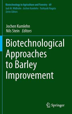 Biotechnological Approaches to Barley Improvement - Biotechnology in Agriculture and Forestry 69 (Hardback)