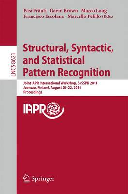 Structural, Syntactic, and Statistical Pattern Recognition: Joint IAPR International Workshop, S+SSPR 2014, Joensuu, Finland, August 20-22, 2014, Proceedings - Image Processing, Computer Vision, Pattern Recognition, and Graphics 8621 (Paperback)
