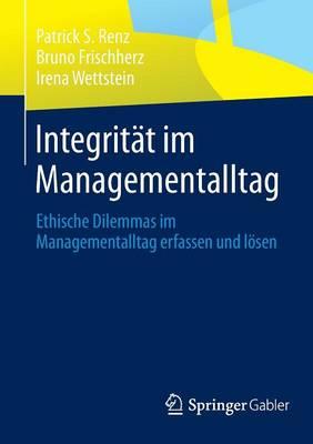 Integrit t Im Managementalltag: Ethische Dilemmas Im Managementalltag Erfassen Und L sen (Paperback)