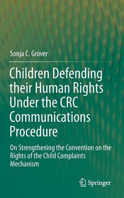 Children Defending their Human Rights Under the CRC Communications Procedure: On Strengthening the Convention on the Rights of the Child Complaints Mechanism (Hardback)