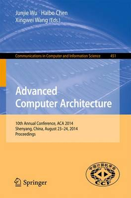 Advanced Computer Architecture: 10th Annual Conference, ACA 2014, Shenyang, China, August 23-24, 2014. Proceedings - Communications in Computer and Information Science 451 (Paperback)