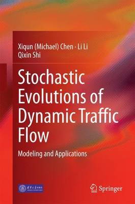 Stochastic Evolutions of Dynamic Traffic Flow: Modeling and Applications (Hardback)