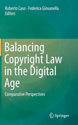 Balancing Copyright Law in the Digital Age: Comparative Perspectives (Hardback)