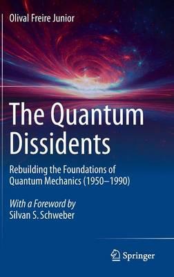The Quantum Dissidents: Rebuilding the Foundations of Quantum Mechanics (1950-1990) (Hardback)