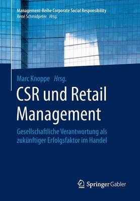 Csr Und Retail Management: Gesellschaftliche Verantwortung ALS Zuk nftiger Erfolgsfaktor Im Handel - Management-Reihe Corporate Social Responsibility (Paperback)