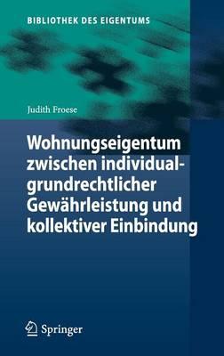Wohnungseigentum Zwischen Individualgrundrechtlicher Gewahrleistung Und Kollektiver Einbindung - Bibliothek Des Eigentums 12 (Hardback)