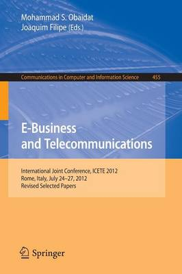 E-Business and Telecommunications: International Joint Conference, ICETE 2012, Rome, Italy, July 24--27, 2012, Revised Selected Papers - Communications in Computer and Information Science 455 (Paperback)