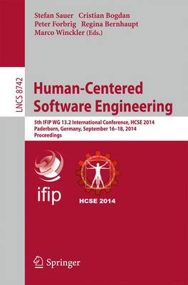 Human-Centered Software Engineering: 5th IFIP WG 13.2 International Conference, HCSE 2014, Paderborn, Germany, September 16-18, 2014. Proceedings - Programming and Software Engineering 8742 (Paperback)
