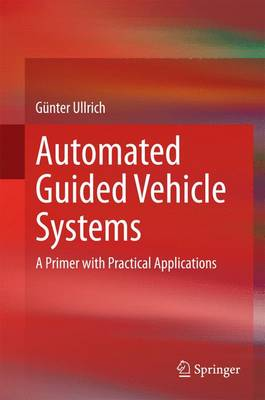 Automated Guided Vehicle Systems: A Primer with Practical Applications (Hardback)
