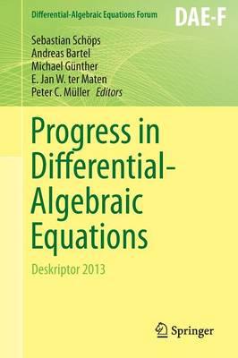 Progress in Differential-Algebraic Equations: Deskriptor 2013 - Differential-Algebraic Equations Forum (Paperback)