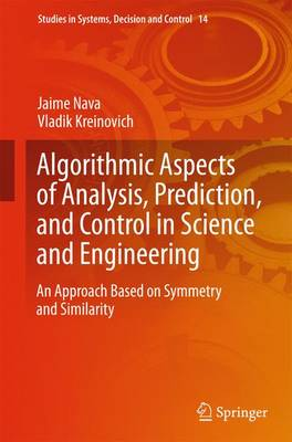 Algorithmic Aspects of Analysis, Prediction, and Control in Science and Engineering: An Approach Based on Symmetry and Similarity - Studies in Systems, Decision and Control 14 (Hardback)