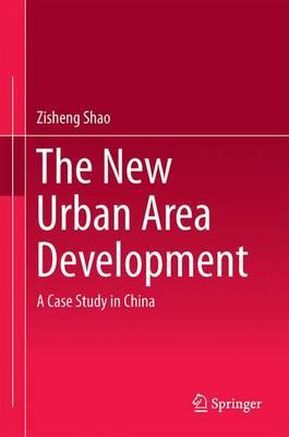The New Urban Area Development: A Case Study in China (Hardback)