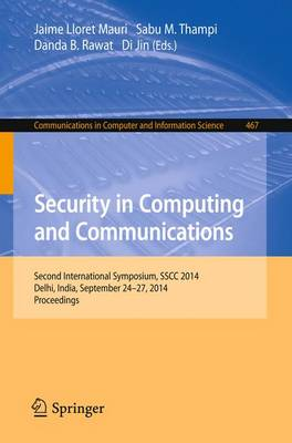 Security in Computing and Communications: Second International Symposium, SSCC 2014, Delhi, India, September 24-27, 2014. Proceedings - Communications in Computer and Information Science 467 (Paperback)