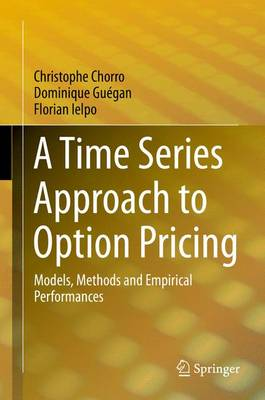 A Time Series Approach to Option Pricing: Models, Methods and Empirical Performances (Hardback)