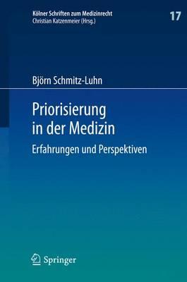 Priorisierung in Der Medizin: Erfahrungen Und Perspektiven - Kolner Schriften Zum Medizinrecht 17 (Hardback)