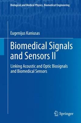 Biomedical Signals and Sensors II: Linking Acoustic and Optic Biosignals and Biomedical Sensors - Biological and Medical Physics, Biomedical Engineering (Hardback)