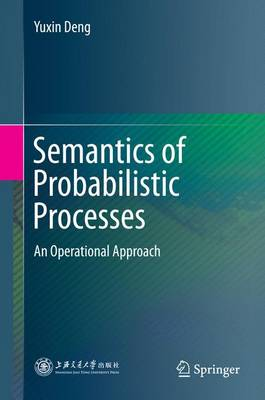 Semantics of Probabilistic Processes: An Operational Approach (Hardback)