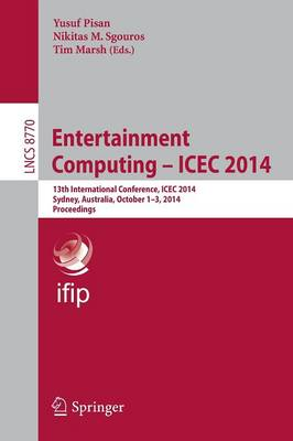 Entertainment Computing - ICEC 2014: 13th International Conference, ICEC 2014, Sydney, Australia, October 1-3, 2014, Proceedings - Lecture Notes in Computer Science 8770 (Paperback)