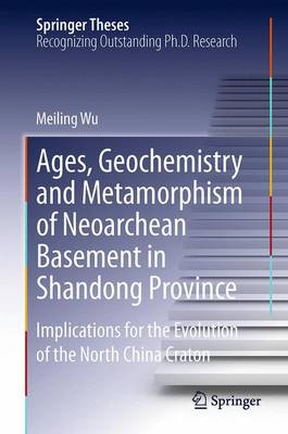 Ages, Geochemistry and Metamorphism of Neoarchean Basement in Shandong Province: Implications for the Evolution of the North China Craton - Springer Theses (Hardback)