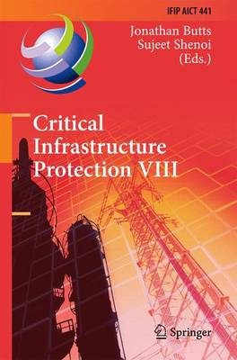 Critical Infrastructure Protection VIII: 8th IFIP WG 11.10 International Conference, ICCIP 2014, Arlington, VA, USA, March 17-19, 2014, Revised Selected Papers - IFIP Advances in Information and Communication Technology 441 (Hardback)