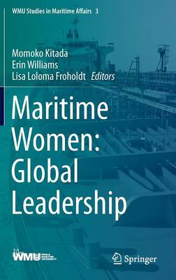 Maritime Women: Global Leadership - WMU Studies in Maritime Affairs 3 (Hardback)