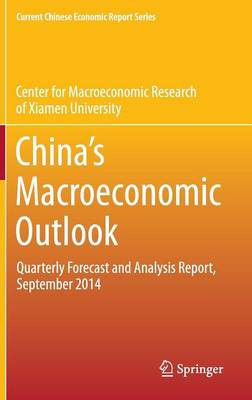 China's Macroeconomic Outlook: Quarterly Forecast and Analysis Report, September 2014 - Current Chinese Economic Report Series (Hardback)