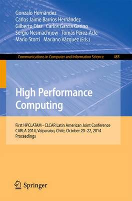 High Performance Computing: First HPCLATAM - CLCAR Latin American Joint Conference, CARLA 2014, Valparaiso, Chile, October 20-22, 2014. Proceedings - Communications in Computer and Information Science 485 (Paperback)
