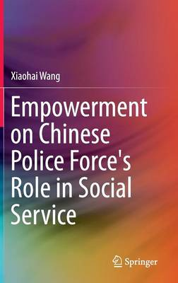 Empowerment on Chinese Police Force's Role in Social Service (Hardback)