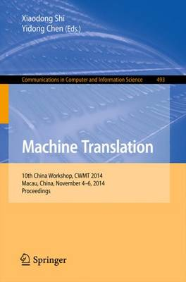Machine Translation: 10th China Workshop, CWMT 2014, Macau, China, November 4-6, 2014. Proceedings - Communications in Computer and Information Science 493 (Paperback)