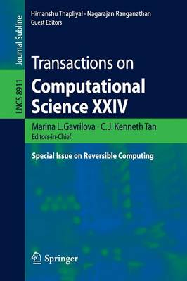 Transactions on Computational Science XXIV: Special Issue on Reversible Computing - Transactions on Computational Science 8911 (Paperback)