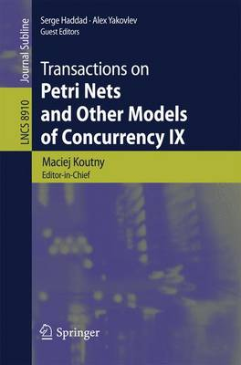 Transactions on Petri Nets and Other Models of Concurrency IX - Lecture Notes in Computer Science 8910 (Paperback)