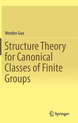 Structure Theory for Canonical Classes of Finite Groups (Hardback)
