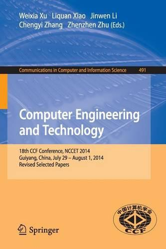 Computer Engineering and Technology: 18th CCF Conference, NCCET 2014, Guiyang, China, July 29 -- August 1, 2014. Revised Selected Papers - Communications in Computer and Information Science 491 (Paperback)