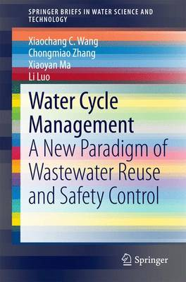 Water Cycle Management: A New Paradigm of Wastewater Reuse and Safety Control - SpringerBriefs in Water Science and Technology (Paperback)