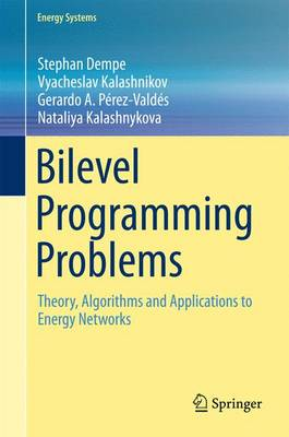 Bilevel Programming Problems: Theory, Algorithms and Applications to Energy Networks - Energy Systems (Hardback)