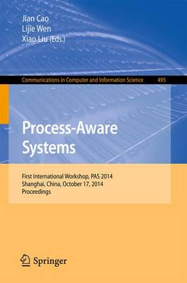 Process-Aware Systems: First International Workshop, PAS 2014, Shanghai, China, October 17, 2014. Proceedings - Communications in Computer and Information Science 495 (Paperback)